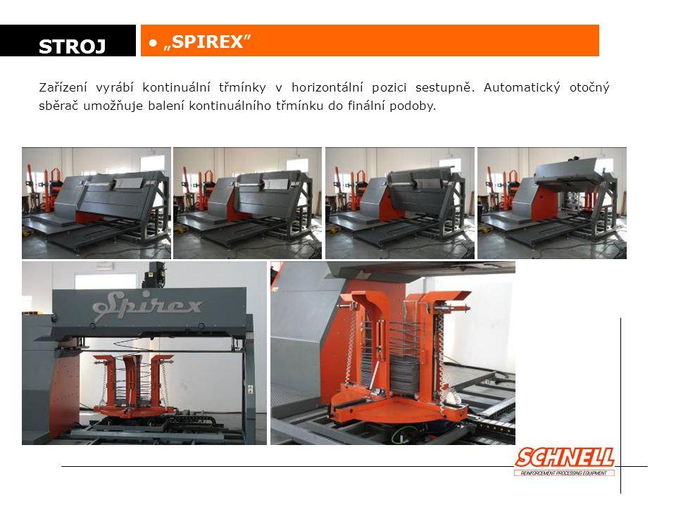 """● """"SPIREX"""" Zařízení vyrábí kontinuální třmínky v horizontální pozici sestupně. Automatický otočný sběrač umožňuje balení kontinuálního třmínku do finá"""