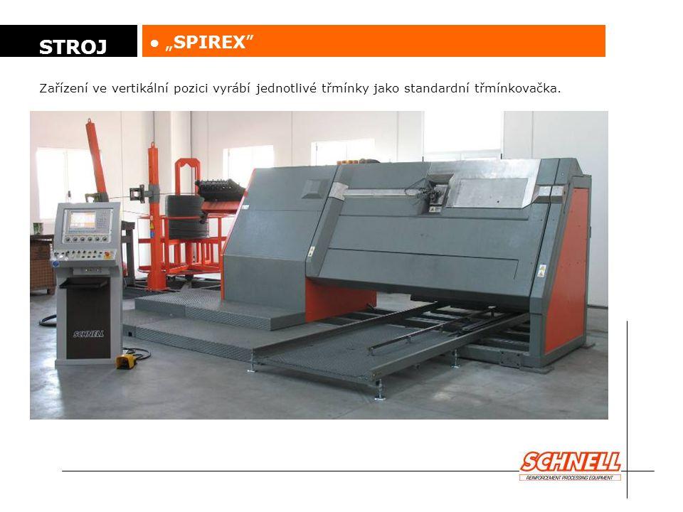 """● """"SPIREX"""" Zařízení ve vertikální pozici vyrábí jednotlivé třmínky jako standardní třmínkovačka. STROJ"""