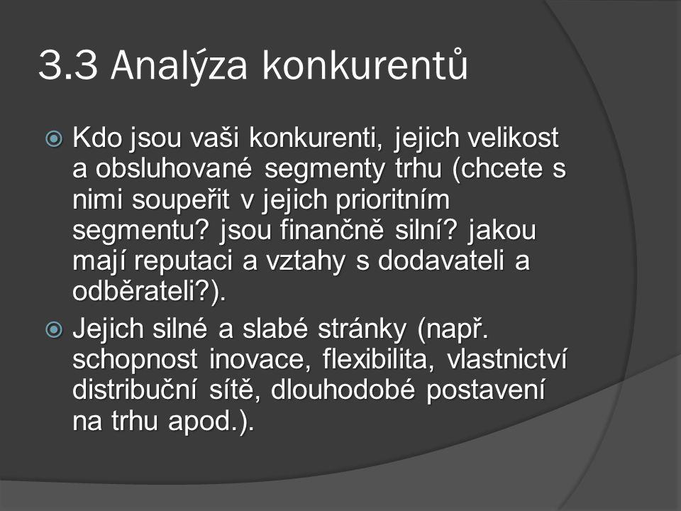 3.3 Analýza konkurentů  Kdo jsou vaši konkurenti, jejich velikost a obsluhované segmenty trhu (chcete s nimi soupeřit v jejich prioritním segmentu? j