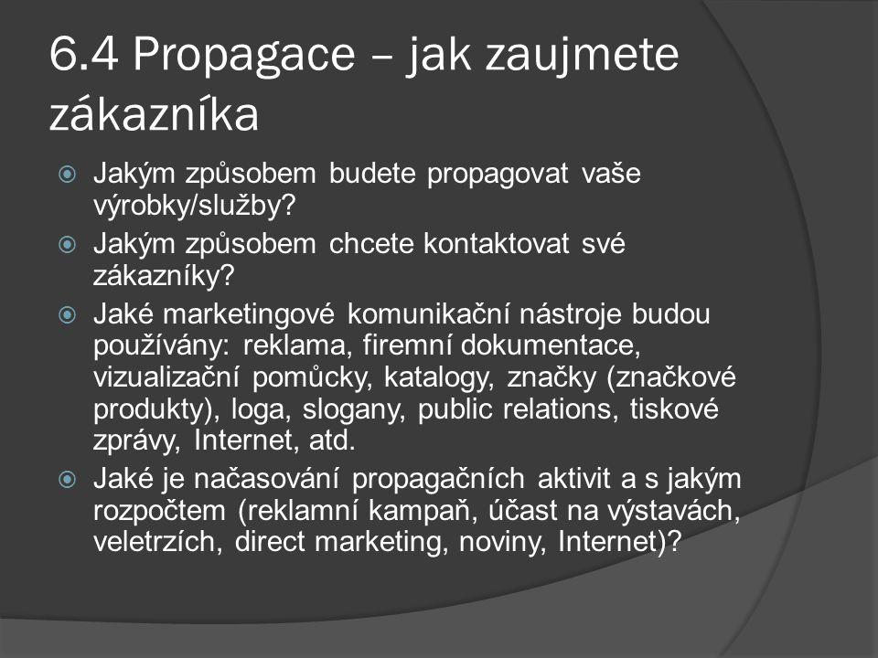 6.4 Propagace – jak zaujmete zákazníka  Jakým způsobem budete propagovat vaše výrobky/služby?  Jakým způsobem chcete kontaktovat své zákazníky?  Ja