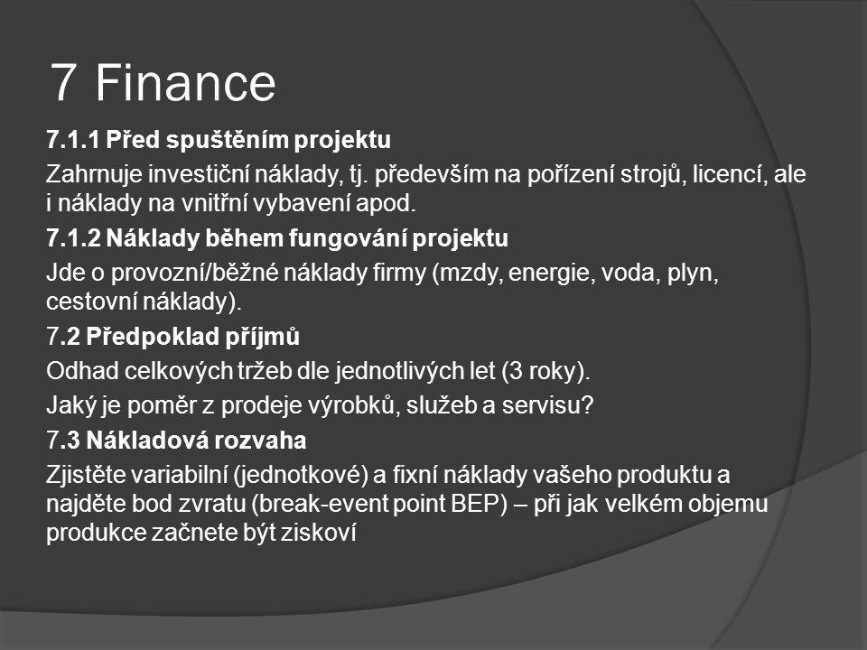 7 Finance 7.1.1 Před spuštěním projektu Zahrnuje investiční náklady, tj. především na pořízení strojů, licencí, ale i náklady na vnitřní vybavení apod