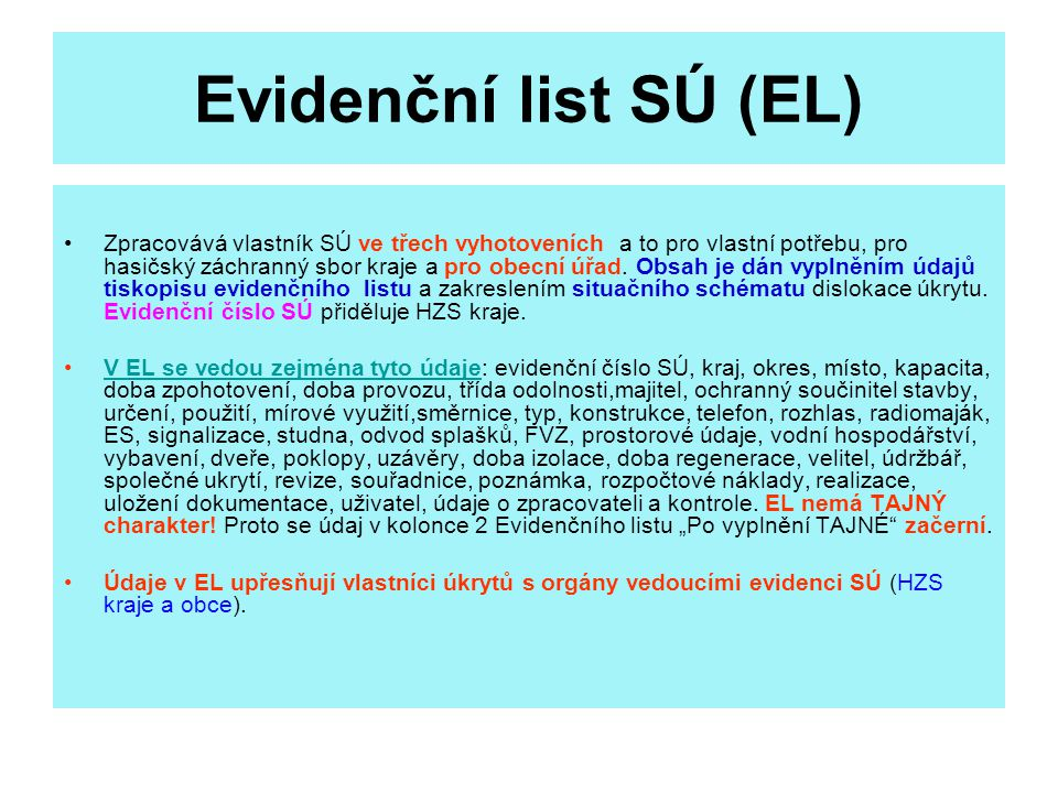 Evidenční list SÚ (EL) Zpracovává vlastník SÚ ve třech vyhotoveních a to pro vlastní potřebu, pro hasičský záchranný sbor kraje a pro obecní úřad. Obs