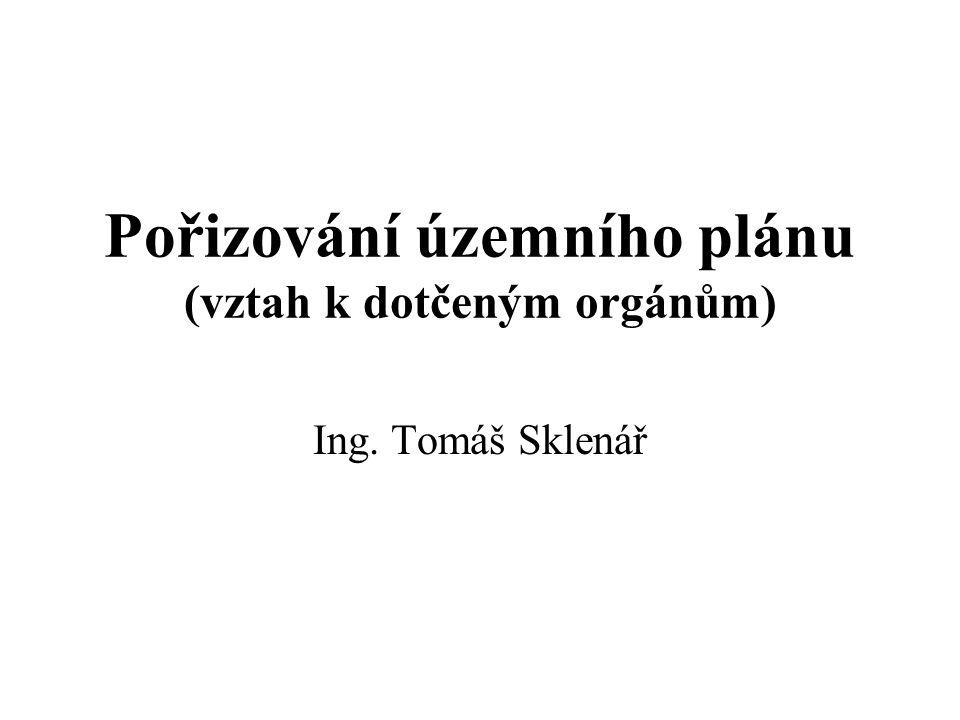 Pořizování územního plánu (vztah k dotčeným orgánům) Ing. Tomáš Sklenář