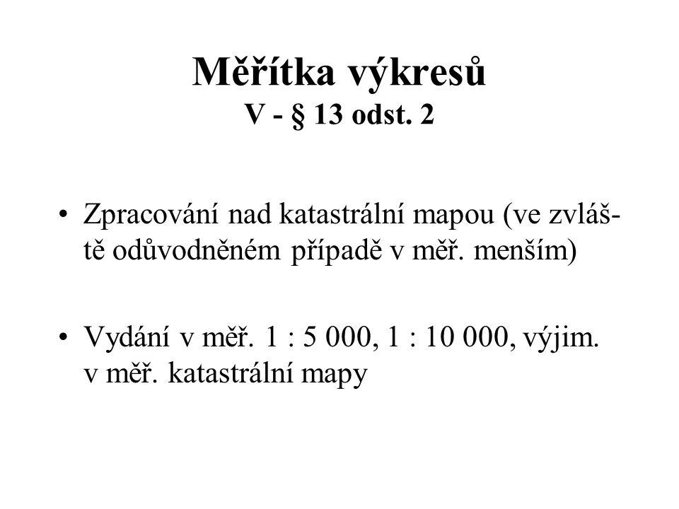 Měřítka výkresů V - § 13 odst.