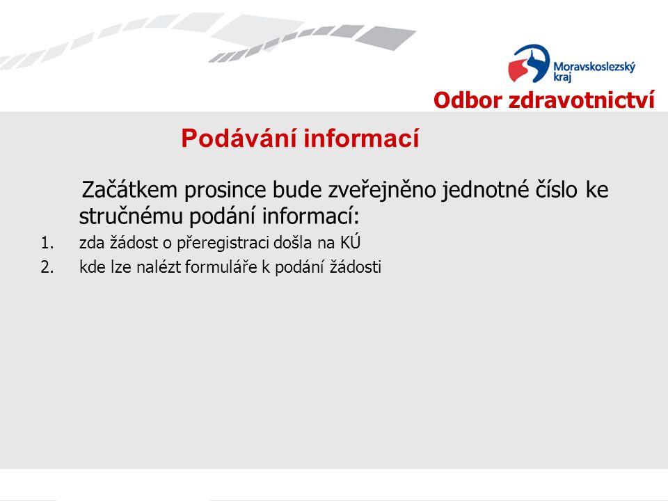 Odbor zdravotnictví Podávání informací Začátkem prosince bude zveřejněno jednotné číslo ke stručnému podání informací: 1.zda žádost o přeregistraci došla na KÚ 2.kde lze nalézt formuláře k podání žádosti