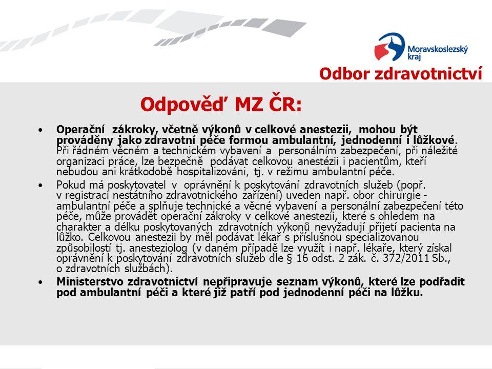 Odbor zdravotnictví Odpověď MZ ČR: Operační zákroky, včetně výkonů v celkové anestezii, mohou být prováděny jako zdravotní péče formou ambulantní, jednodenní i lůžkové.