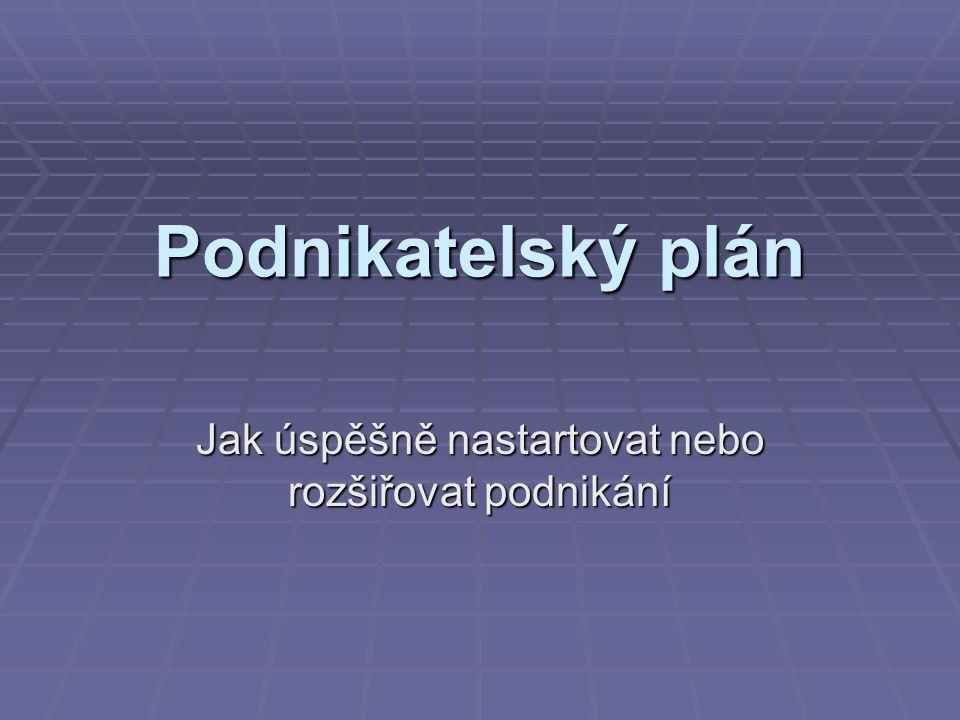 Podnikatelský plán  Jedním z nejdůležitějších kroků je správné sestavení podnikatelského plánu.
