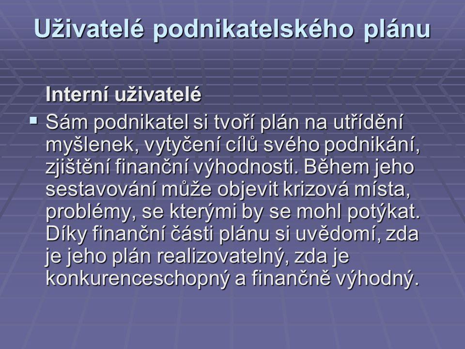 Uživatelé podnikatelského plánu Interní uživatelé  Sám podnikatel si tvoří plán na utřídění myšlenek, vytyčení cílů svého podnikání, zjištění finančn