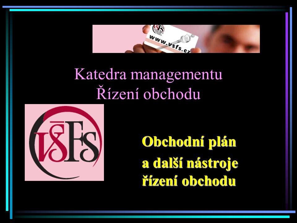 Katedra managementu Řízení obchodu Obchodní plán a další nástroje řízení obchodu