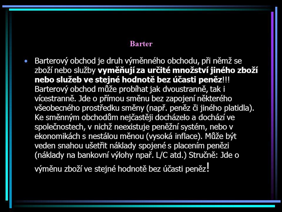Barter Barterový obchod je druh výměnného obchodu, při němž se zboží nebo služby vyměňují za určité množství jiného zboží nebo služeb ve stejné hodnot