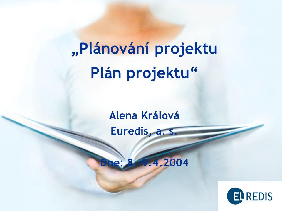 Obsah presentace Plánování projektu –klíčový moment v přípravné fázi projektu v plánování jednotlivých procesů v projektu Plán projektu –výstup: z plánování projektu –forma: je schválený písemný dokument –účel: strategický dokument pro řízení a kontrolu projektu
