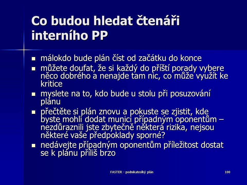 FASTER - podnikateslký plán100 Co budou hledat čtenáři interního PP málokdo bude plán číst od začátku do konce málokdo bude plán číst od začátku do ko