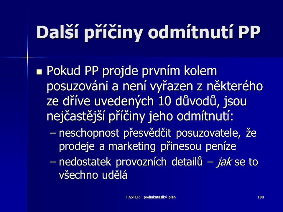 FASTER - podnikateslký plán108 Další příčiny odmítnutí PP Pokud PP projde prvním kolem posuzováni a není vyřazen z některého ze dříve uvedených 10 dův