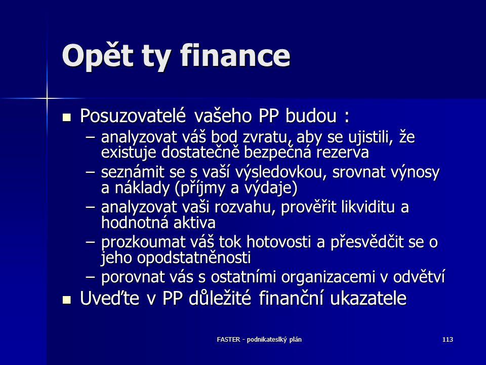 FASTER - podnikateslký plán113 Opět ty finance Posuzovatelé vašeho PP budou : Posuzovatelé vašeho PP budou : –analyzovat váš bod zvratu, aby se ujisti