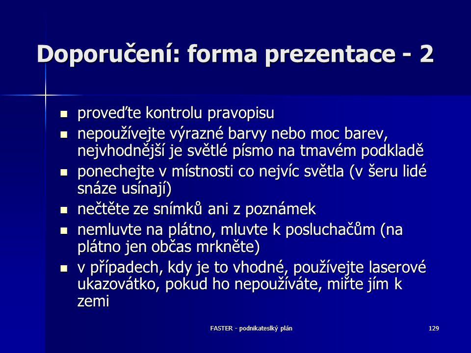 FASTER - podnikateslký plán129 Doporučení: forma prezentace - 2 proveďte kontrolu pravopisu proveďte kontrolu pravopisu nepoužívejte výrazné barvy neb