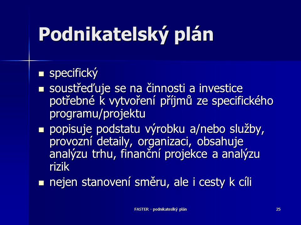 FASTER - podnikateslký plán25 Podnikatelský plán specifický specifický soustřeďuje se na činnosti a investice potřebné k vytvoření příjmů ze specifick