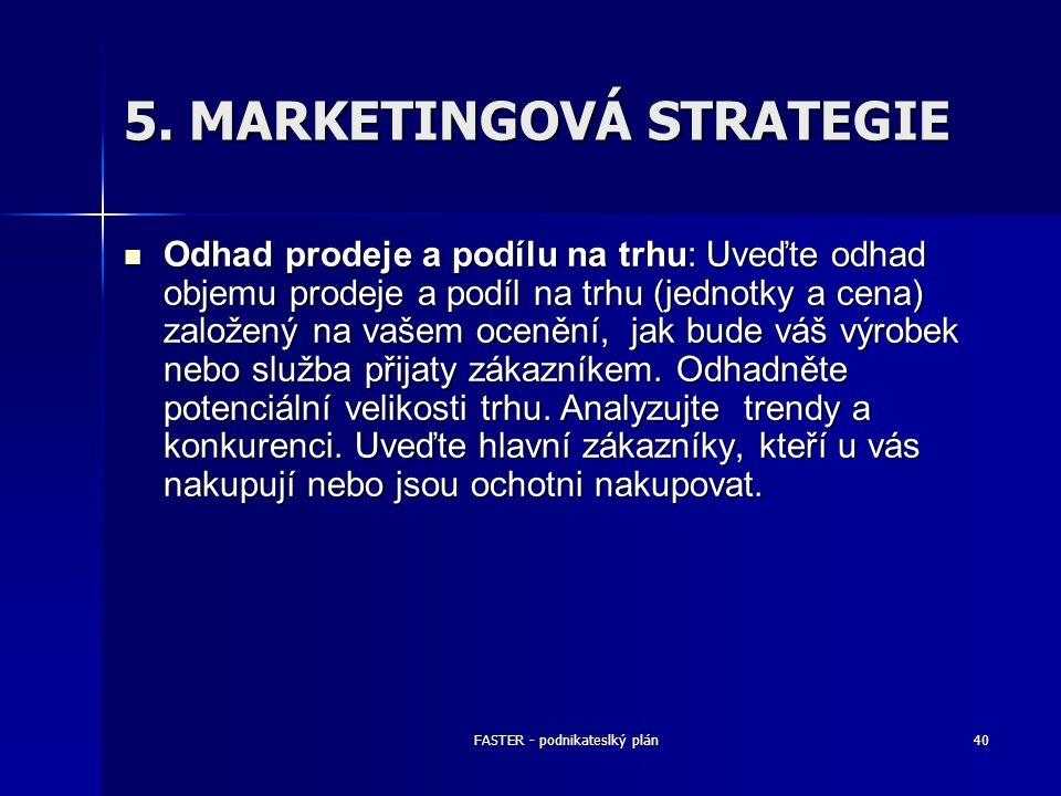 FASTER - podnikateslký plán40 5. MARKETINGOVÁ STRATEGIE Odhad prodeje a podílu na trhu: Uveďte odhad objemu prodeje a podíl na trhu (jednotky a cena)