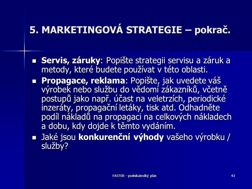 FASTER - podnikateslký plán43 5. MARKETINGOVÁ STRATEGIE – pokrač. Servis, záruky: Popište strategii servisu a záruk a metody, které budete používat v