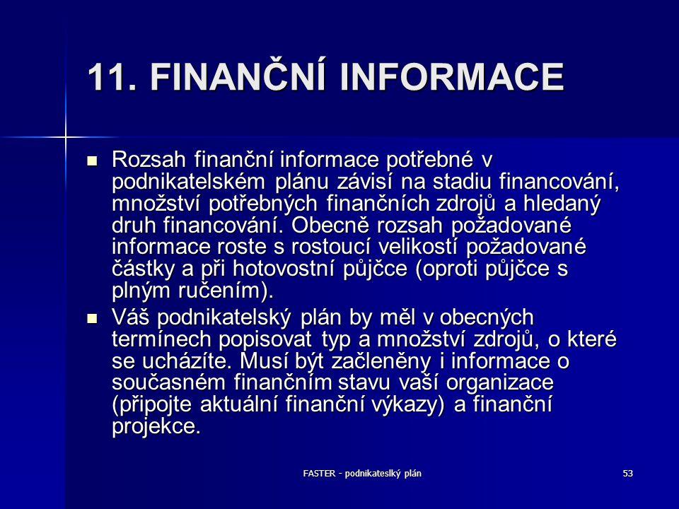FASTER - podnikateslký plán53 11. FINANČNÍ INFORMACE Rozsah finanční informace potřebné v podnikatelském plánu závisí na stadiu financování, množství