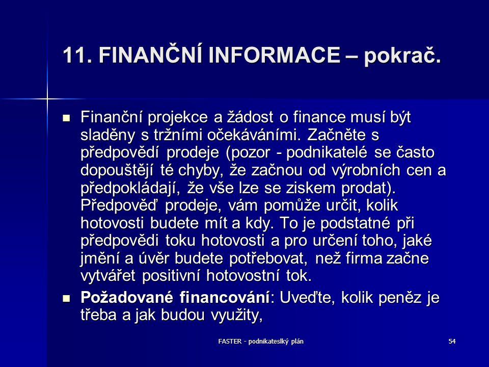 FASTER - podnikateslký plán54 11. FINANČNÍ INFORMACE – pokrač. Finanční projekce a žádost o finance musí být sladěny s tržními očekáváními. Začněte s