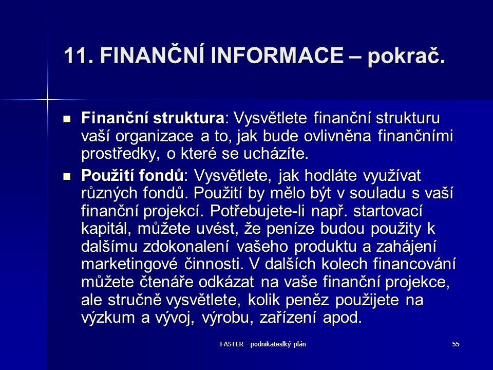 FASTER - podnikateslký plán55 11. FINANČNÍ INFORMACE – pokrač. Finanční struktura: Vysvětlete finanční strukturu vaší organizace a to, jak bude ovlivn
