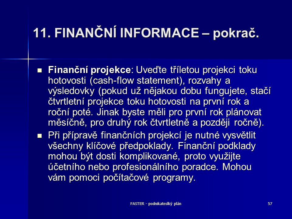 FASTER - podnikateslký plán57 11. FINANČNÍ INFORMACE – pokrač. Finanční projekce: Uveďte tříletou projekci toku hotovosti (cash-flow statement), rozva