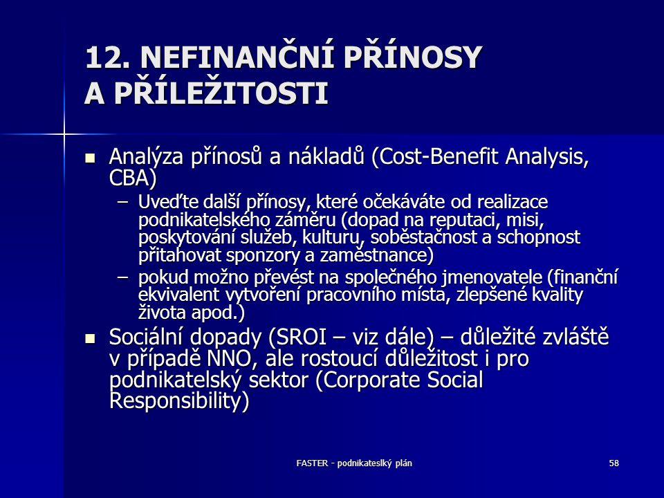 FASTER - podnikateslký plán58 12. NEFINANČNÍ PŘÍNOSY A PŘÍLEŽITOSTI Analýza přínosů a nákladů (Cost-Benefit Analysis, CBA) Analýza přínosů a nákladů (