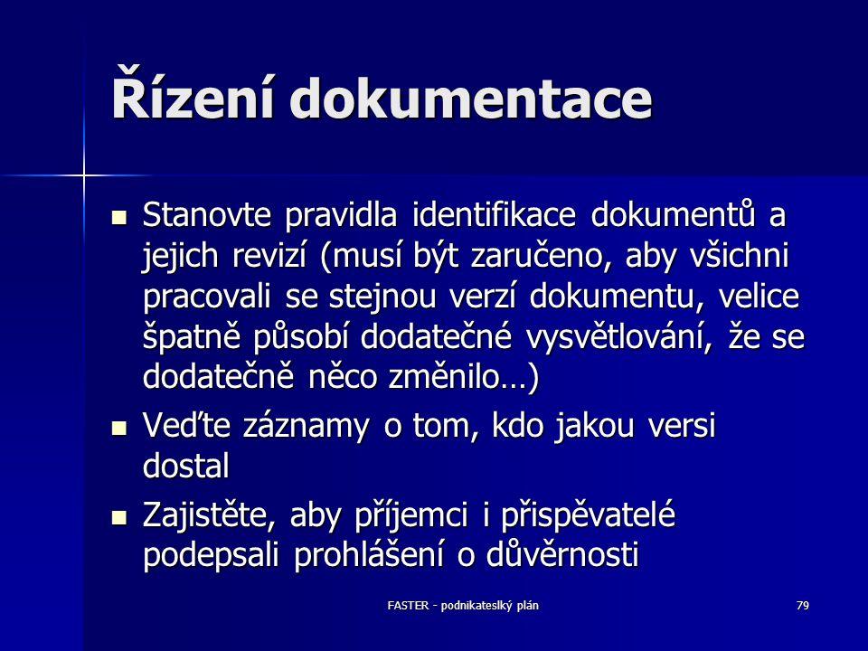 FASTER - podnikateslký plán79 Řízení dokumentace Stanovte pravidla identifikace dokumentů a jejich revizí (musí být zaručeno, aby všichni pracovali se