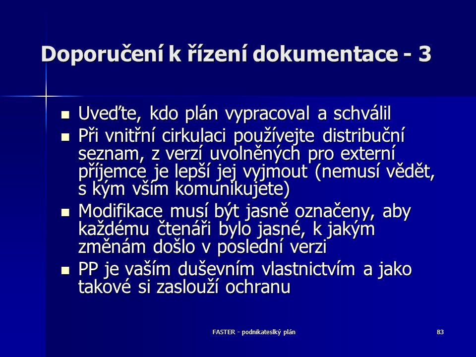 FASTER - podnikateslký plán83 Doporučení k řízení dokumentace - 3 Uveďte, kdo plán vypracoval a schválil Uveďte, kdo plán vypracoval a schválil Při vn