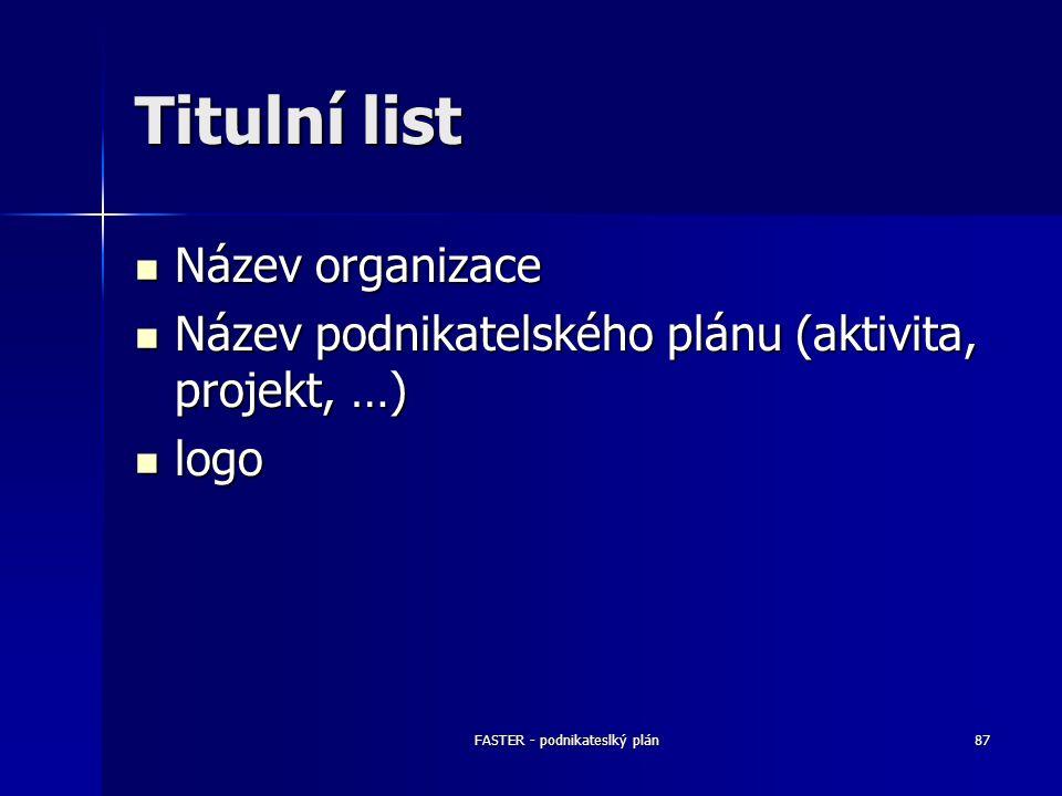 FASTER - podnikateslký plán87 Titulní list Název organizace Název organizace Název podnikatelského plánu (aktivita, projekt, …) Název podnikatelského