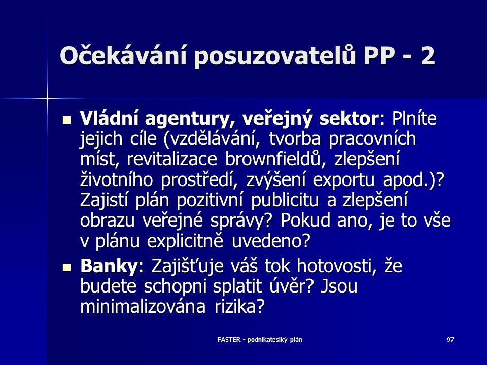 FASTER - podnikateslký plán97 Očekávání posuzovatelů PP - 2 Vládní agentury, veřejný sektor: Plníte jejich cíle (vzdělávání, tvorba pracovních míst, r