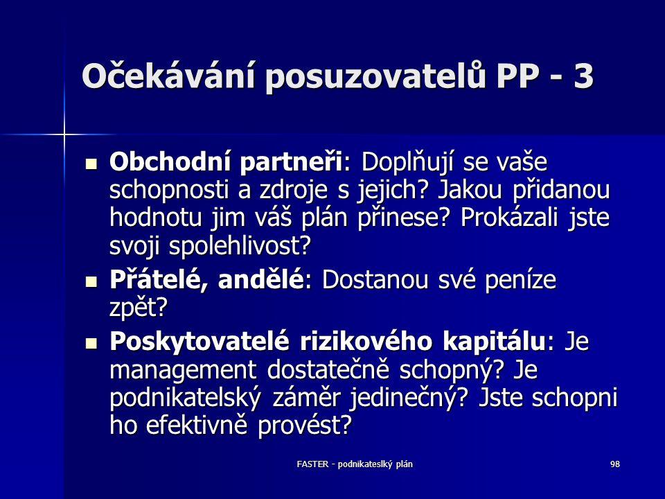 FASTER - podnikateslký plán98 Očekávání posuzovatelů PP - 3 Obchodní partneři: Doplňují se vaše schopnosti a zdroje s jejich? Jakou přidanou hodnotu j