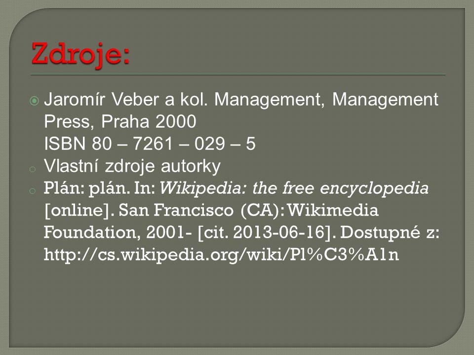  Jaromír Veber a kol. Management, Management Press, Praha 2000 ISBN 80 – 7261 – 029 – 5 o Vlastní zdroje autorky o Plán: plán. In: Wikipedia: the fre