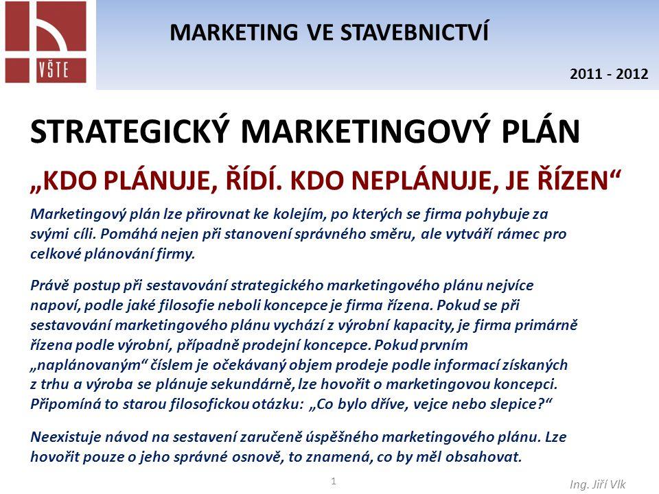 STRATEGICKÝ MARKETINGOVÝ PLÁN 1 MARKETING VE STAVEBNICTVÍ Ing. Jiří Vlk 2011 - 2012 Marketingový plán lze přirovnat ke kolejím, po kterých se firma po