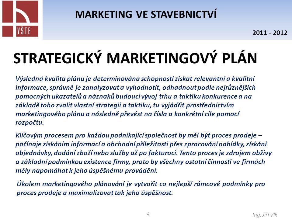 2 MARKETING VE STAVEBNICTVÍ Ing. Jiří Vlk 2011 - 2012 Výsledná kvalita plánu je determinována schopností získat relevantní a kvalitní informace, správ