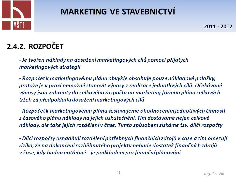 41 MARKETING VE STAVEBNICTVÍ Ing. Jiří Vlk 2011 - 2012 2.4.2. ROZPOČET - Je tvořen náklady na dosažení marketingových cílů pomocí přijatých marketingo