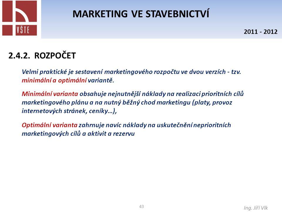 43 MARKETING VE STAVEBNICTVÍ Ing. Jiří Vlk 2011 - 2012 2.4.2. ROZPOČET Velmi praktické je sestavení marketingového rozpočtu ve dvou verzích - tzv. min