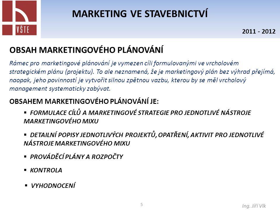 5 MARKETING VE STAVEBNICTVÍ Ing. Jiří Vlk 2011 - 2012 OBSAH MARKETINGOVÉHO PLÁNOVÁNÍ Rámec pro marketingové plánování je vymezen cíli formulovanými ve