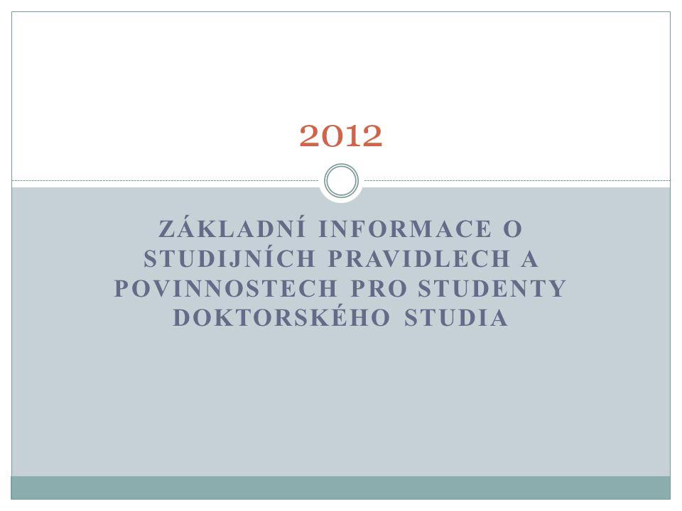 ZÁKLADNÍ INFORMACE O STUDIJNÍCH PRAVIDLECH A POVINNOSTECH PRO STUDENTY DOKTORSKÉHO STUDIA 2012