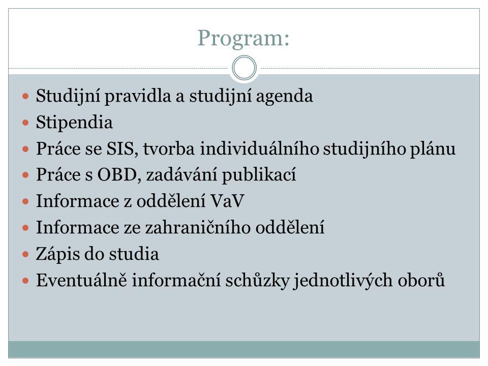 Program: Studijní pravidla a studijní agenda Stipendia Práce se SIS, tvorba individuálního studijního plánu Práce s OBD, zadávání publikací Informace