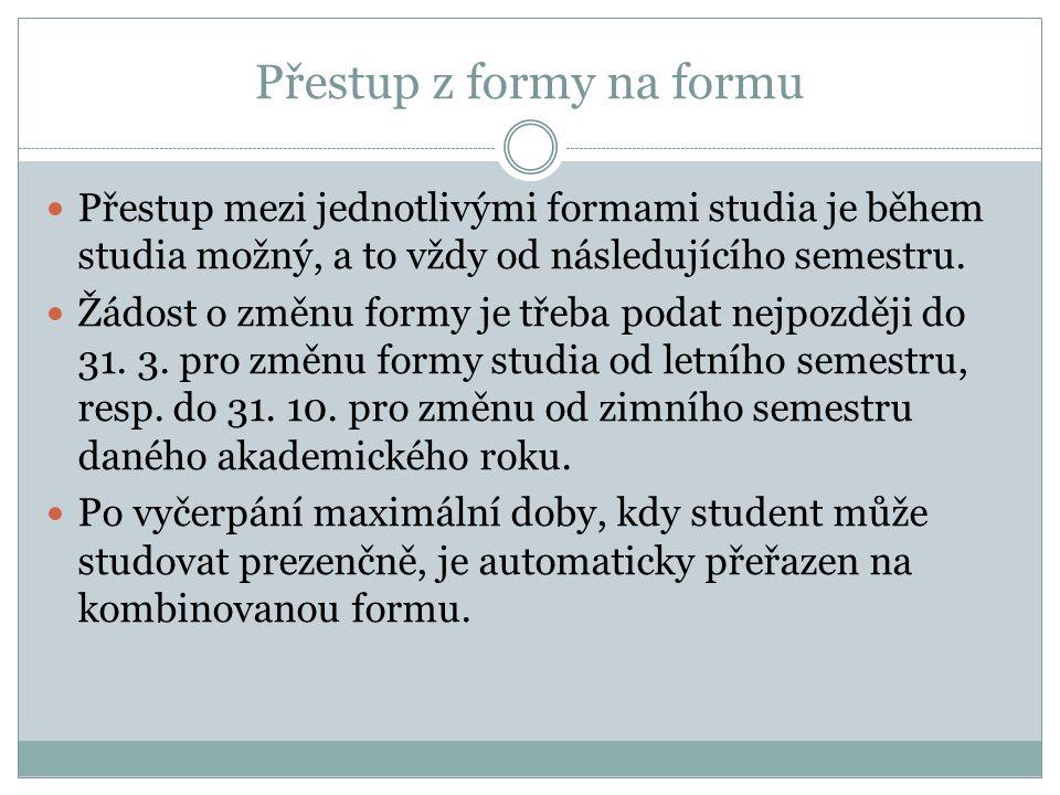 Přestup z formy na formu Přestup mezi jednotlivými formami studia je během studia možný, a to vždy od následujícího semestru. Žádost o změnu formy je