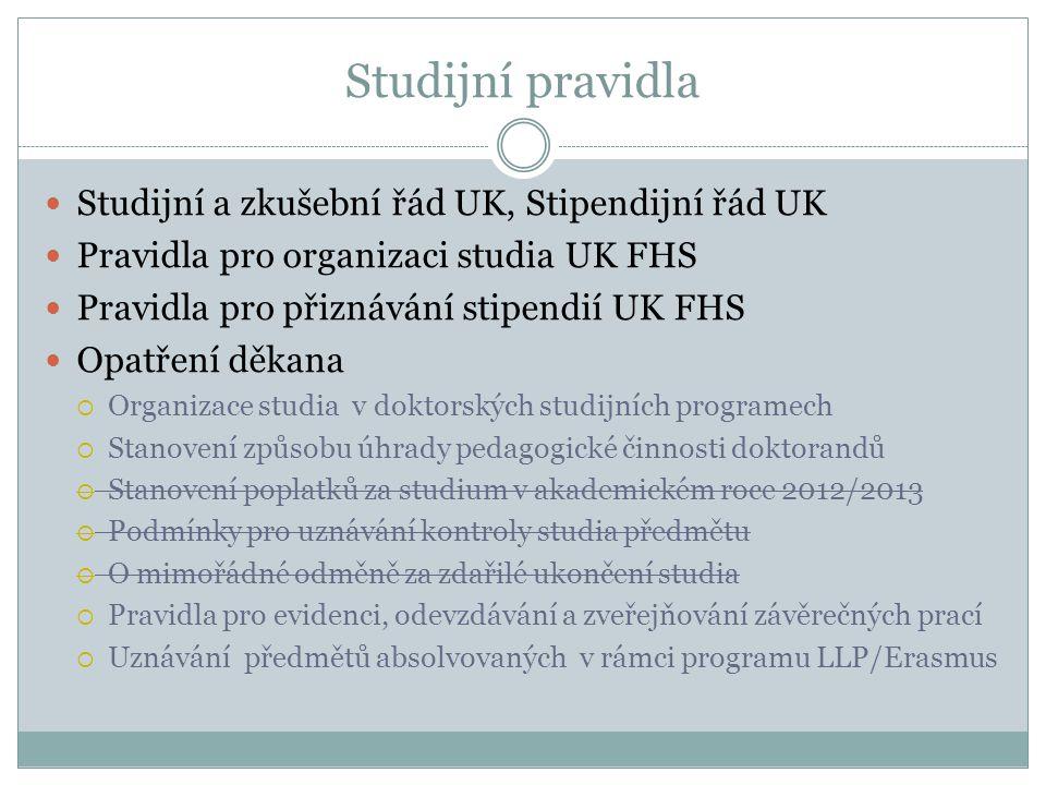 Studijní pravidla Studijní a zkušební řád UK, Stipendijní řád UK Pravidla pro organizaci studia UK FHS Pravidla pro přiznávání stipendií UK FHS Opatře