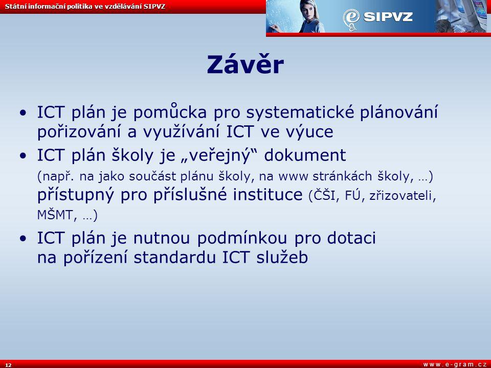 """12 w w w. e - g r a m. c z Závěr ICT plán je pomůcka pro systematické plánování pořizování a využívání ICT ve výuce ICT plán školy je """"veřejný"""" dokume"""