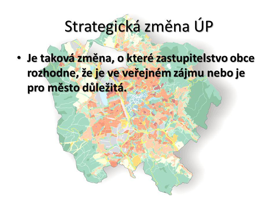 Strategická změna ÚP Je taková změna, o které zastupitelstvo obce rozhodne, že je ve veřejném zájmu nebo je pro město důležitá. Je taková změna, o kte