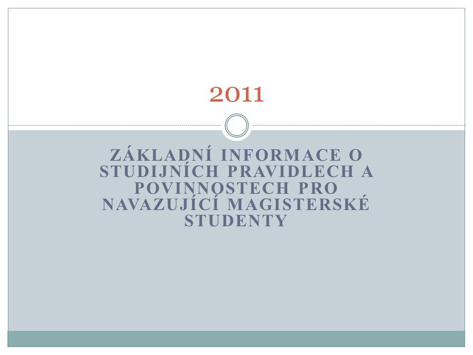 ZÁKLADNÍ INFORMACE O STUDIJNÍCH PRAVIDLECH A POVINNOSTECH PRO NAVAZUJÍCÍ MAGISTERSKÉ STUDENTY 2011