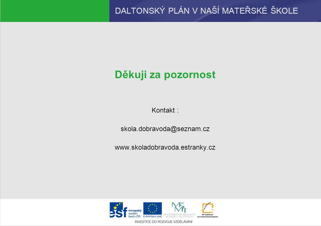 DALTONSKÝ PLÁN V NAŠÍ MATEŘSKÉ ŠKOLE Děkuji za pozornost Kontakt : skola.dobravoda@seznam.cz www.skoladobravoda.estranky.cz