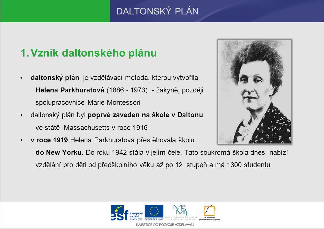 DALTONSKÝ PLÁN 1.Vznik daltonského plánu daltonský plán je vzdělávací metoda, kterou vytvořila Helena Parkhurstová (1886 - 1973) - žákyně, později spo