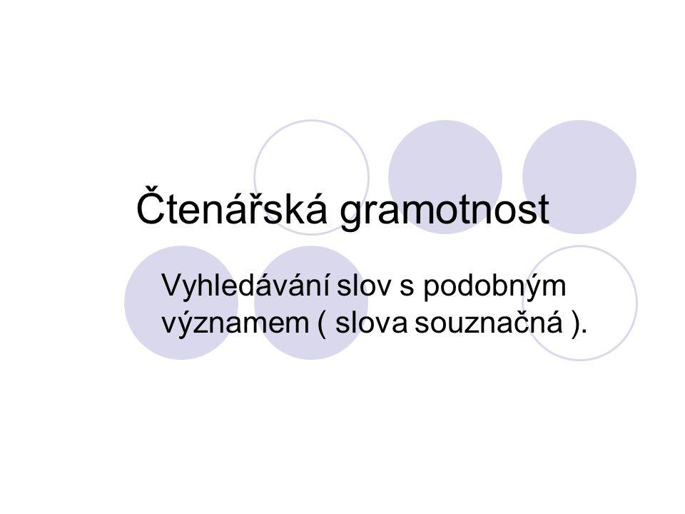Čtenářská gramotnost Vyhledávání slov s podobným významem ( slova souznačná ).