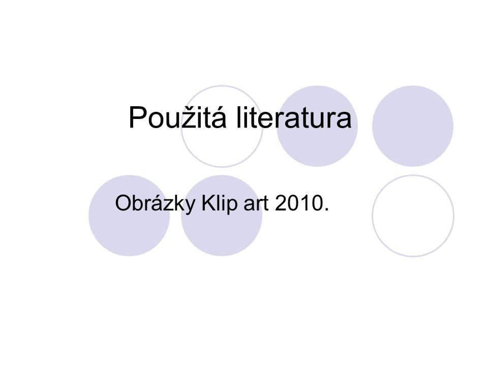 Použitá literatura Obrázky Klip art 2010.