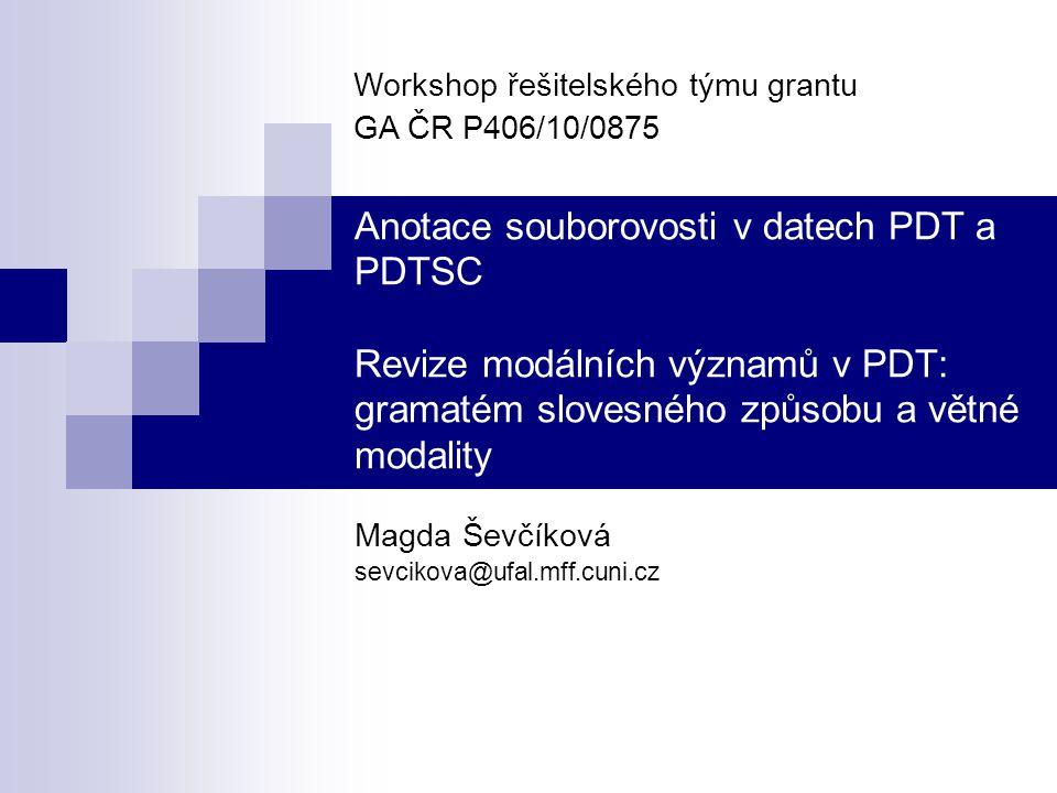 Anotace souborovosti v datech PDT a PDTSC Revize modálních významů v PDT: gramatém slovesného způsobu a větné modality Magda Ševčíková sevcikova@ufal.mff.cuni.cz Workshop řešitelského týmu grantu GA ČR P406/10/0875
